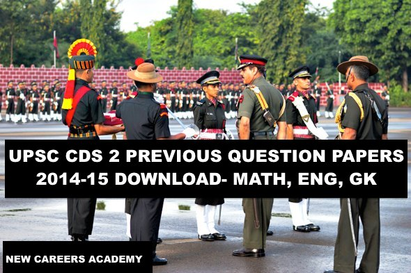 UPSC CDS 2 PREVIOUS QUESTION PAPERS 2014-15 DOWNLOAD- MATH, ENG, GK
